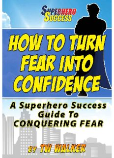How To Turn Fear Into Confidence - The Ultimate Guide To Conquering Fear