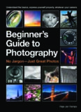 The Beginner's Guide to Photography.  Capturing the Moment Every Time, Whatever Camera You Have