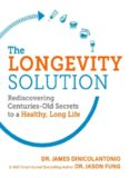 The Longevity Solution: Rediscovering Centuries-Old Secrets to a Healthy, Long Life