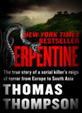Serpentine: The True Story of Charles Sobhraj's Reign of Terror from Europe to South Asia