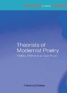Theorists of modernist poetry : T.S. Eliot, T.E. Hulme, Ezra Pound