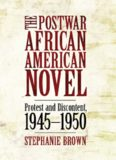 The Postwar African American Novel: Protest and Discontent, 1945-1950 (Margaret Walker Alexander Series in African American Studies)