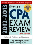 Wiley CPA Examination Review 2012-2013 Volume 2 : Problems and Solutions