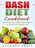 Dash Diet Cookbook: Quick and Easy DASH Diet Recipes for Health and Weight Loss