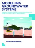 Modelling Groundwater Systems: Understanding and Improving Groundwater Quantity and Quality