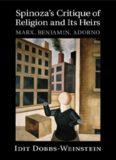 Spinoza's critique of religion and its heirs : Marx, Benjamin, Adorno