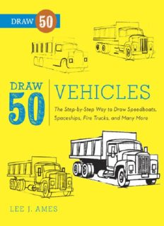 Draw 50 Vehicles: The Step-by-Step Way to Draw Speedboats, Spaceships, Fire Trucks, and Many More...
