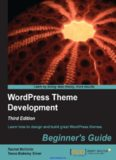 WordPress Theme Development, 3rd Edition: Learn how to design and build great WordPress themes