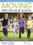 Moving with Words & Actions : Physical Literacy for Preschool and Primary Children Ages 3 to 8