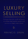 Luxury Selling: Lessons from the world of luxury in selling high quality goods and services to high