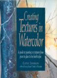 Creating Textures in Watercolor: A Guide to Painting 83 Textures from Grass to Glass to Tree Bark