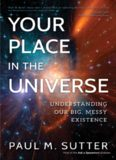 Your Place in the Universe: Understanding Our Big, Messy Existence