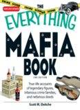 The Everything Mafia Book. True-Life Accounts of Legendary Figures, Infamous Crime Families