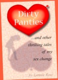 DIRTY PANTIES ...and other thrilling tales of my sex change