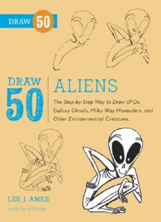 Draw 50 Aliens: The Step-by-Step Way to Draw UFOs, Galaxy Ghouls, Milky Way Marauders, and Other Extraterrestrial Creatures