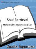 Soul Retrieval: Mending the Fragmented Self