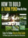 How to Build a Farm Pond Step by Step: Easy to Follow Step by Step Guide For Planning, Digging, Aeration, Adding Fish and Planting Grass
