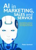 AI in Marketing, Sales and Service: How Marketers without a Data Science Degree can use AI, Big