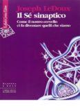 Il Sé sinaptico. Come il nostro cervello ci fa diventare quelli che siamo