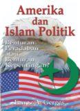 Amerika dan Islam Politik: Benturan Peradaban atau Benturan Kepentingan?