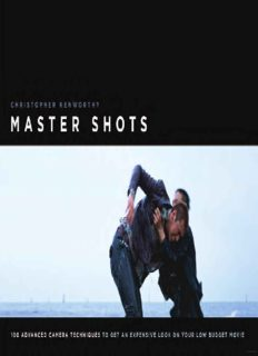 Master shots: 100 advanced camera techniques to get an expensive look on your low-budget movie