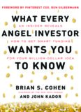 What Every Angel Investor Wants You to Know: An Insider Reveals How to Get Smart Funding for Your
