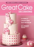 Great Cake Decorating: Sweet designs for Cakes & Cupcakes, Hundreds of Creative Ideas, Tips