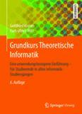Grundkurs Theoretische Informatik: Eine anwendungsbezogene Einführung - Für Studierende in allen