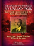 The Expanded and Annotated My Life and Work : Henry Ford's Universal Code for World-Class Success