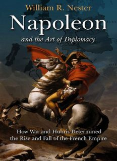 Napoleon and the Art of Diplomacy: How War and Hubris Determined the Rise and Fall of the French Empire