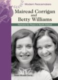 Mairead Corrigan And Betty Williams: Partners for Peace in Northern Ireland (Modern Peacemakers)
