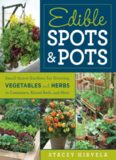 Edible Spots and Pots: Small-Space Gardens for Growing Vegetables and Herbs in Containers, Raised Beds, and More