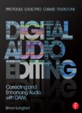 Digital Audio Editing: Correcting and Enhancing Audio in Pro Tools, Logic Pro, Cubase, and Studio