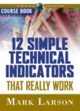 12 Simple Technical Indicators that Really Work Course Book with DVD (Trade Secrets (Marketplace