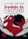 Genealogia da Ferocidade - Ensaio sobre Grande Sertão Veredas, de Guimarães Rosa