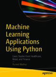 Machine Learning Applications Using Python: Cases Studies from Healthcare, Retail, and Finance