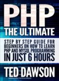 PHP: The Ultimate Step by Step guide for beginners on how to learn PHP and MYSQL programming