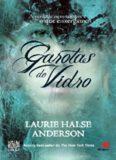 Garotas de Vidro – A verdade ne – Laurie Halse Anderson