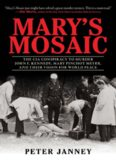 Mary's Mosaic: The CIA Conspiracy to Murder John F. Kennedy, Mary Pinchot Meyer, and Their Vision