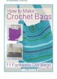 How to Make Crochet Bags: 11 Fantastic DIY Bags - Free Crochet