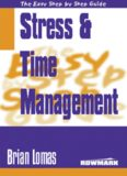 Easy Step by Step Guide to Stress and Time Management: How to Reclaim Control of Your Life and Redress the Balance Between Work and Private Life