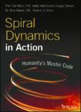 Spiral Dynamics in Action: Practical Application of Spiral Dynamics in the Real World