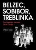 Belzec, Sobibor, Treblinka : the Operation Reinhard death camps