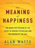 The Meaning of Happiness: The Quest For Freedom Of The Spirit In Modern Psychology And The Wisdom Of The East, 3rd Edition