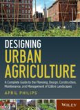 Designing Urban Agriculture  A Complete Guide to the Planning, Design, Construction, Maintenance and Management of Edible Landscapes