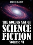 The Golden Age of Science Fiction Volume VI: An Anthology of 50 Short Stories