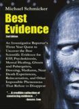 Best Evidence: An Investigative Reporter's Three-Year Quest to Uncover the Best Scientific Evidence for ESP, Psychokinesis, Mental Healing, Ghosts and Poltergeists, Dowsing, Mediums, Near Death Experiences, Reincarnation, and Other Impossible Phenomena Th