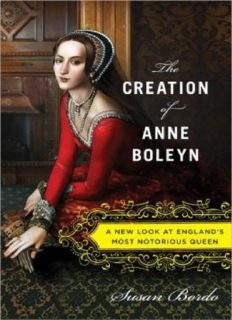 The creation of Anne Boleyn : a new look at England's most notorious queen