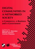 Digital communities in a networked society : e-commerce, e-business, and e-government : the Third IFIP Conference on E-Commerce, E-Business, and E-Government (I3E 2003), September 21-24, 2003, São Paulo, Brazil