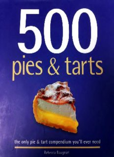 500 Pies & Tarts: The Only Pie & Tart Compendium You'll Ever Need